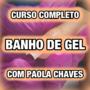 Curso Completo Banho de Gel com Paola Chaves é Bom