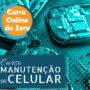 Curso Manutenção de Celular Online É Bom Funciona?