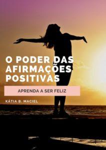 E-Book O Poder das Afirmações Positivas - Aprenda a Ser Feliz