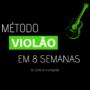 Método Violão em 8 Semanas Funciona Vale a Pena? Curso de Violão Online
